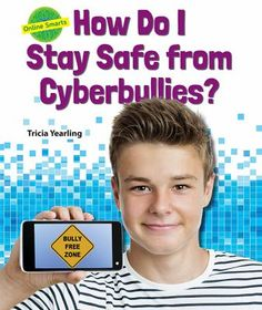 How do I stay safe from cyberbullies? (2015). by Tricia Yearling.