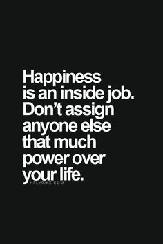 Quotes about Happiness : Only YOU have the power to choose your emotions. | Happiness is an inside job.