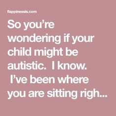 So you're wondering if your child might be autistic. I know. I've been where you are sitting right now. Searching the internet for signs of autism spectrum disorders. Going back up to the search bar to enter a different set of keywords, hoping to find some other site that will assure you that these strange …