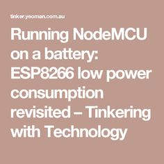 Running NodeMCU on a battery: ESP8266 low power consumption revisited – Tinkering with Technology