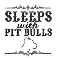 Sleeps with Pit Bulls