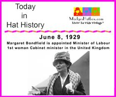 June 8 Today in Hat History.  Margaret Bondfield is appointed first woman cabinet minister in the United Kingdom.