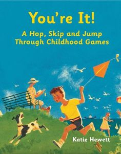 You're It!: A Hop, Skip and Jump Through Childhood Games Price:$9.95
