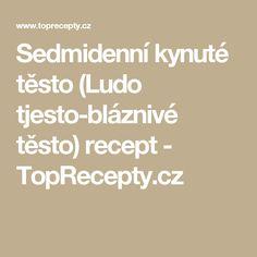 Sedmidenní kynuté těsto (Ludo tjesto-bláznivé těsto) recept - TopRecepty.cz