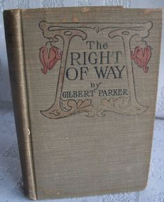 The Right Of Way By Gilbert Parker Copyright 1901 HB