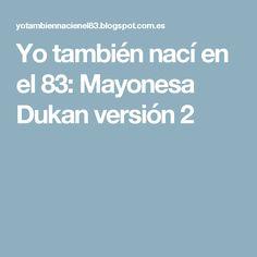 Yo también nací en el 83: Mayonesa Dukan versión 2