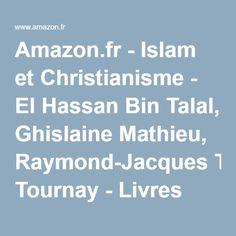 Amazon.fr - Islam et Christianisme - El Hassan Bin Talal, Ghislaine Mathieu, Raymond-Jacques Tournay - Livres