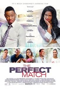 The Perfect Match (March 11, 2016) a romantic comedy directed by Bille Woodruff, written by Dana Verde Brandon Broussard, Gary Hardwick. Stars: Terrence J, Cassie Ventura, Kali Hawk, Donald Faison, Dascha Polanco, Robert Christopher Riley, Lauren London. Queen Latifah. Charlie, a playboy is convinced that relationships are dead. His friends bet that if he stays with one woman for a month, he will get attached. Charlie denies this until he crosses paths with the beautiful/mysterious Eva.