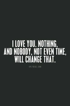 Nothing will ever change it...never ever