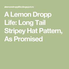 A Lemon Dropp Life: Long Tail Stripey Hat Pattern, As Promised