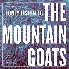 I Only Listen to the Mountain Goats: All Hail West Texas - I Only Listen to the Mountain Goats: All Hail West Texas