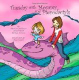 Tuesday with Mommy...and Pterodactyls ~Written by Phylliss Del Greco, Jaclyn Roth, Kathryn Silverio ~Illustrated by Rory Smith