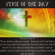 """Verse of the day: Romans 10:9-10 NIV """"If you declare with your mouth, """"Jesus is Lord,"""" and believe in your heart that God raised him from the dead, you will be saved. For it is with your heart that you believe and are justified, and it is with your mouth that you profess your faith and are saved.""""  See it at Bible.com:  http://bible.com/111/rom.10.9.niv  #verseoftheday"""