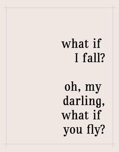 we always assume the negative, but if we only dared to put pour whole intention in the positive? it does happen true story. So I won't be afraid to fall anymore I'll be afraid if I don't attempt to fly.