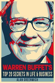 Warren Buffet : Top 20 Secrets In Life And Business:
