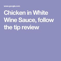 Chicken in White Wine Sauce, follow the tip review