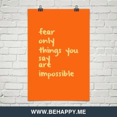 Fear+only+things+you+say+are+impossible+#930318
