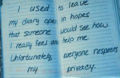 """Post Secret: """"I used to leave my diary open in hopes that someone would see how i really feel and help me. Unfortunately everyone respects my privacy."""""""