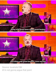 "Graham Norton ""Along with great fame comes great fandom. Along with great fandom comes weirdos."""