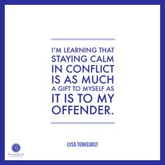 """""""I'm learning that staying calm in conflict is as much a gift to myself as it is to my offender."""" - Lysa TerKeurst    click here to read the rest of today's P31 radio show ---> http://proverbs31.org/?p=7718"""