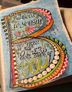 Linda Kittmer...Be Good to Yourself -lettering - make one for each letter of the alphabet in my journal and have quote start with the letter.