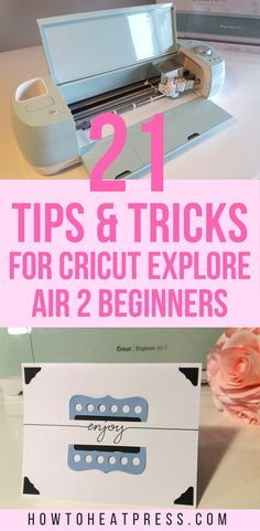 21 tips and tricks for cricut explore air 2 beginners | cutting machine | how to start using the cricut explore air 2