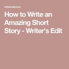 How to Write an Amazing Short Story - Writer's Edit