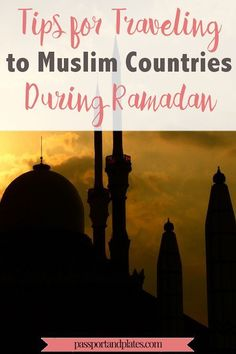 If you're traveling to a Muslim-majority country during Ramadan, CLICK to read these tips to learn more about the Muslim holy month and make the most of your visit! | passportandplates...