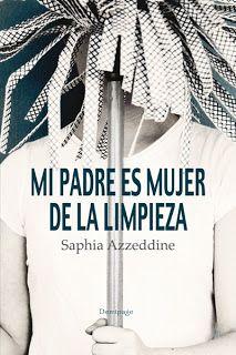 """Mi padre es mujer de la limpieza"" de Saphia Azzeddine http://bibsegovia.blogspot.com.es/2013/08/mi-padre-es-mujer-de-la-limpieza.html"