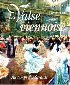 Amazon.fr - LA VALSE VIENNOISE AU TEMPS DES STRAUSS. Avec CD audio - Claude…