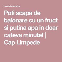Poti scapa de balonare cu un fruct si putina apa in doar cateva minute! Catio, Alter, Good To Know, Healthy, Apothecary, Fitness, The Body, Pharmacy, Keep Fit