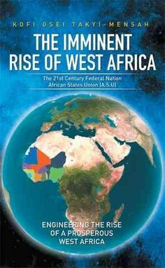 The Imminent Rise of West Africa: The 21st Century Federal Nation: African States Union