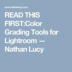 READ THIS FIRST:Color Grading Tools for Lightroom — Nathan Lucy