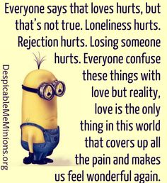 Love doesn't hurt. It's the missing hole in the heart that hurts.