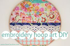 Embroidery Hoop Art - Good way to use up all of those fabric scraps