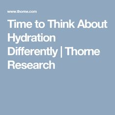Time to Think About Hydration Differently | Thorne Research