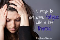 10 ways to overcome fatigue with a low thyroid