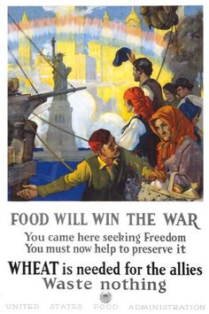 'Food will win the war. You came here seeking freedom, now you must help to preserve it. Wheat is needed for the allies. Waste nothing.' This World War I poster from the United States Food Administration shows immigrants arriving in New York harbor, with the Statue of Liberty beneath a rainbow. Illustrated by Charles Edward Chambers, c. 1917.