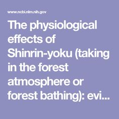The physiological effects of Shinrin-yoku (taking in the forest atmosphere or forest bathing): evidence from field experiments in 24 forests across Japan.