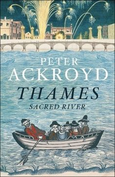 'Thames: Sacred River' by Peter Ackroyd - London's transport link for centuries!