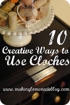 10 Creative Ways to Decorate with Cloches-- find beautiful ideas for using cloches all over your home (and sources for cheap clothes and domes, like the thrift store)-- check out www.makinglemonadeblog.com #homedecor #vignettes #cloches