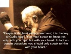 Pray with the heart ~St.  Padre Pio