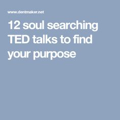 12 soul searching TED talks to find your purpose