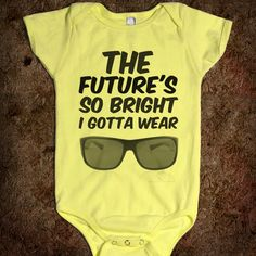 Futures so Bright ... get this for your baby! :)
