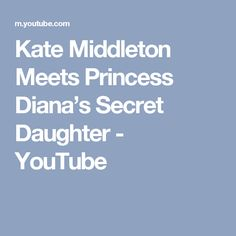 Kate Middleton Meets Princess Diana's Secret Daughter - YouTube