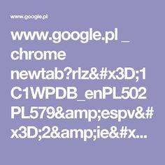 www.google.pl _ chrome newtab?rlz=1C1WPDB_enPL502PL579&espv=2&ie=UTF-8