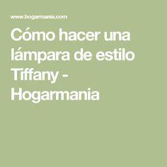 Cómo hacer una lámpara de estilo Tiffany - Hogarmania