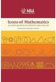Icons of Mathematics : an Exploration of Twenty Key Images / Claudi Alsina and Roger B. Nelsen. -- [Washington, D.C.] : Mathematical Association of America, 2011.