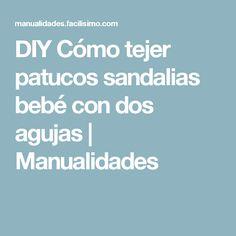 DIY Cómo tejer patucos sandalias bebé con dos agujas | Manualidades Education, Angeles, Diy, Ideas, Make Shoes, How To Make Bags, Fasteners, Angels, Bricolage