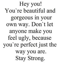 Hey you! You are beautiful and gorgeous